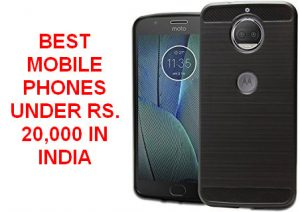 BEST MOBILE PHONES UNDER RS. 20,000 IN INDIA